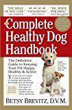 The Complete Healthy Dog Handbook: Le guide définitif pour garder votre animal de compagnie heureux, en bonne santé et actif à chaque étape de la vie