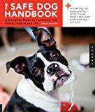 Safe Dog Handbook: Un guide complet pour protéger votre chien, à l`intérieur et à l`extérieur