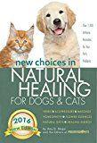 Nouveaux choix dans la guérison naturelle pour chiens et chats: herbes, acupression, massage, homéopathie, élixirs floraux, régimes naturels, énergie curative